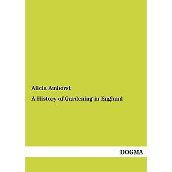 A History of Gardening in England by Amherst & Alicia