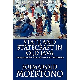 State and Statecraft in Old Java A Study of the Later Mataram Period 16th to 19th Century by Moertono & Soemarsaid