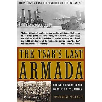 The Tsars Last Armada The Epic Journey to the Battle of Tsushima by Pleshakov & Constantine