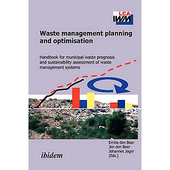 Waste management planning and optimisation. Handbook for municipal waste prognosis and sustainability assessment of waste management systems by den Boer & Emilia