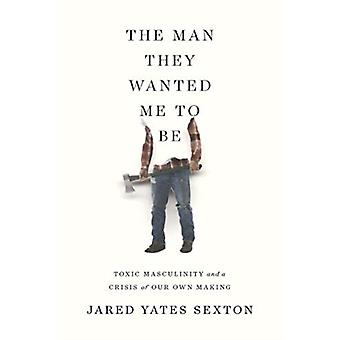 Man They Wanted Me to Be by Jared Yates Sexton