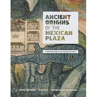 Ancient Origins of the Mexican Plaza - From Primordial Sea to Public S