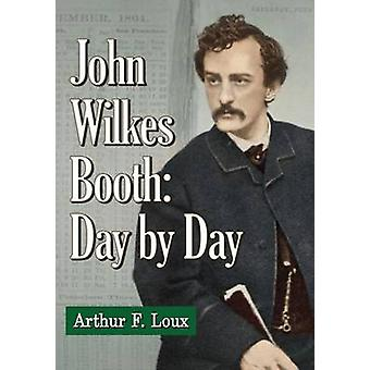 John Wilkes Booth - Day-By-Day by Arthur F. Loux - 9780786495276 Book