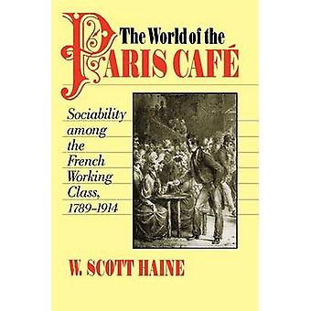 The World of the Paris Cafe - Sociability Among the French Working Cla