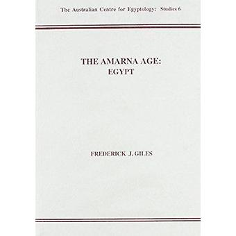 The Amarna Age - Egypt by Frederick J. Giles - 9780856688201 Book