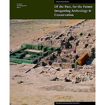 Of the Past - for the Future - Integrating Archaeology and Conservatio