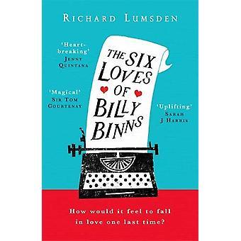 The Six Loves of Billy Binns by Richard Lumsden - 9781472256720 Book