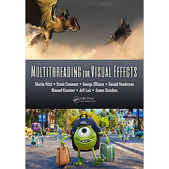 Multithreading for Visual Effects by Martin Watt - 9781482243567 Book
