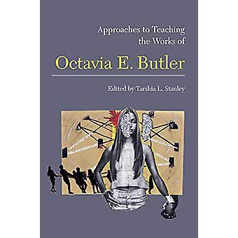 Approaches to Teaching the Works of Octavia E. Butler by Tarshia L. S