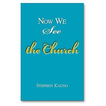 Now We See the Church - Messages on the Life of the Church - the Body