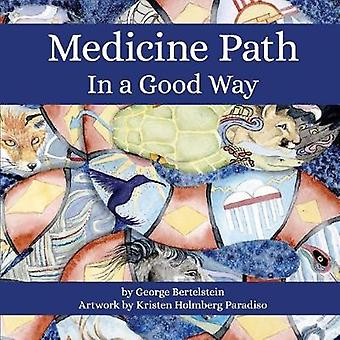 Medicine Path - In a Good Way by George Bertelstein - 9781733017718 Bo