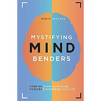 Mystifying Mind Benders - Over 100 cunning riddles - puzzles and myste