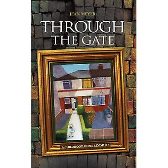 Through the Gate - A Childhood Home Revisited by Jean Meyer - 97818615