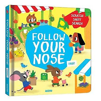 Follow Your Nose - Fruit (A Scratch-and-Sniff Book) by Emma Martinez