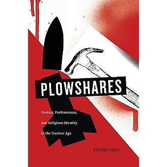 Plowshares - Protest - Performance - and Religious Identity in the Nuc