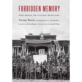 Forbidden Memory - Tibet During the Cultural Revolution by Tsering Woe