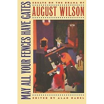 May All Your Fences Have Gates - Essays on the Drama of August Wilson