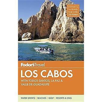 Los Cabos - With Todos Santos - La Paz & Valle De Guadalupe by Fodor's