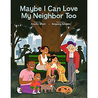Maybe I Can Love My Neighbor Too by Jennifer Grant - 9781506452012 Bo