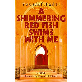 A Shimmering Red Fish Swims with Me - A Novel by Youssef Fadel - 97897