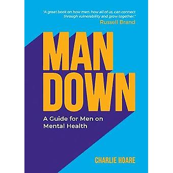 Man Down - A Guide for Men on Mental Health by Charlie Hoare - 9781787