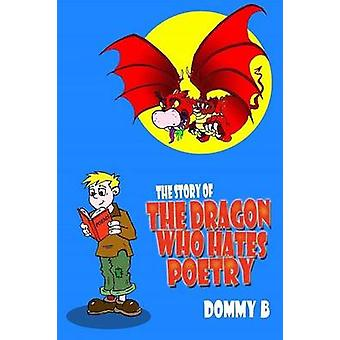 The Story of the Dragon Who Hates Poetry by B & Dommy