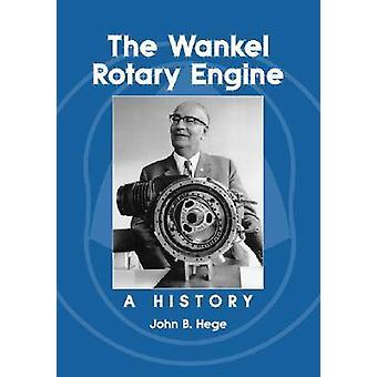 The Wankel Rotary Engine by Hege & John B.