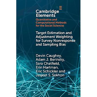 Target Estimation and Adjustment Weighting for Survey Nonresponse and Sampling Bias by Caughey & Devin Massachusetts Institute of TechnologyBerinskey & Adam J. Massachusetts Institute of TechnologyChatfield & Sara University of DenverHartman & Erin University of California & Los An