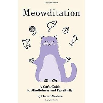 Meowditation: A Cat's Guide� to Mindfulness and Pawsitivity