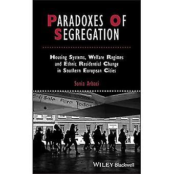 Paradoxen van segregatie: Huisvestingssystemen, verzorgings regimes en etnische woon verandering in zuidelijke Europese steden (studies in stedelijke en sociale verandering)