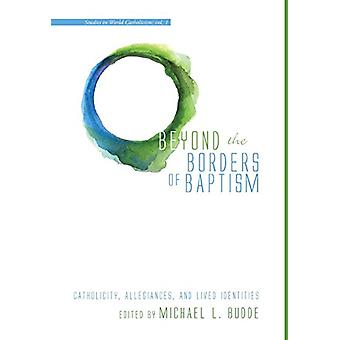 Beyond the Borders of Baptism by Michael L Budde - 9781498204750 Book