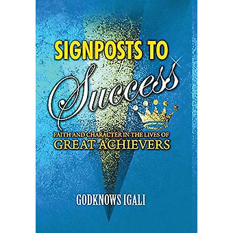 Signposts to Success - Faith and Character in the Lives of Great Achie