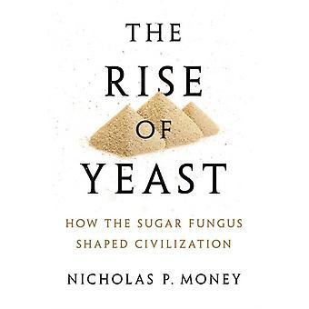 Jästens uppgång hur sockersvampen formade civilisationen av Nicholas P Money