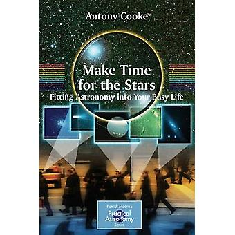 Make Time for the Stars  Fitting Astronomy into Your Busy Life by Antony Cooke
