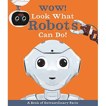 Wow Look What Robots Can Do by Andrea Mills & Illustrated by Ste Johnson