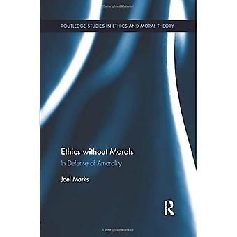 Ethics without Morals: In Defence of Amorality