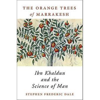 Die Orangenbäume von Marrakesch - Ibn Khaldun und die Wissenschaft vom Menschen durch