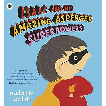 Isaac and His Amazing Asperger Superpowers! by Melanie Walsh - 978140
