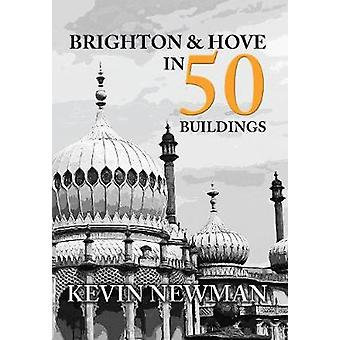 Brighton and Hove in 50 Buildings by Kevin Newman - 9781445655147 Book