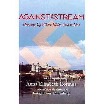 Tegen de stroom - Growing Up waar Hitler om te gebruikt leven door Anna Elis