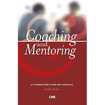 Coaching and Mentoring - An Introductory Guide for Christians by Andy
