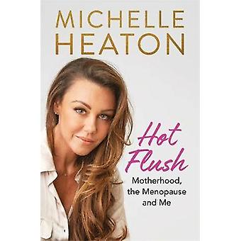 Hot Flush - Motherhood - the Menopause and Me by Michelle Heaton - 978