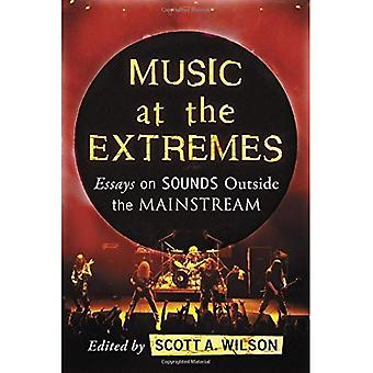 Music at the Extremes: Essays on Sounds Outside the Mainstream