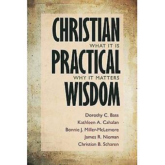 Christian praktische wijsheid: Wat het Is, waarom het er toe doet