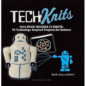 Tech Knits: Fra Retro roboter å romraketter: 20 teknologi-inspirerte prosjekter for Knitters
