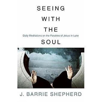 Seeing with the soul by Shepherd & J. Barrie