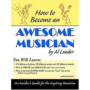 How to Become An Awesome Musician by Leader & Al