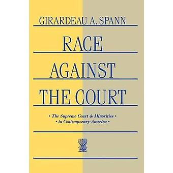 Race Against the Court The Supreme Court and Minorities in Contemporary America by Spann & Girardeau A.