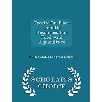 Treaty On Plant Genetic Resources For Food And Agriculture  Scholars Choice Edition by United States Congress Senate