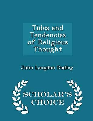 Tides and Tendencies of Religious Thought  Scholars Choice Edition by Dudley & John Langdon